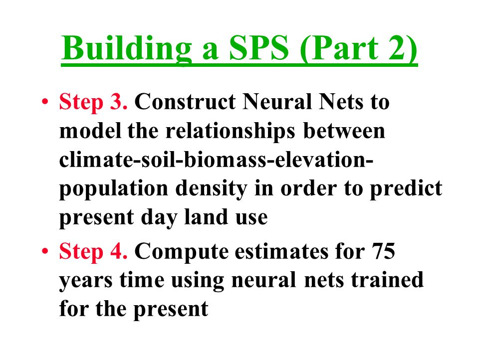 Building a SPS (Part 2) Step 3. Construct Neural Nets to model the relationships between climate-soil-biomass-elevation- population density in order t