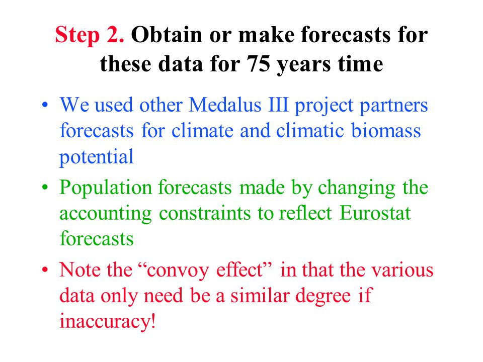 Step 2. Obtain or make forecasts for these data for 75 years time We used other Medalus III project partners forecasts for climate and climatic biomas