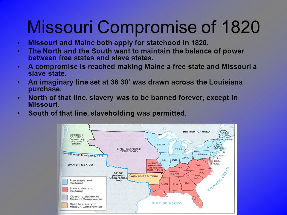 Missouri Compromise of 1820 Missouri and Maine both apply for statehood in 1820.