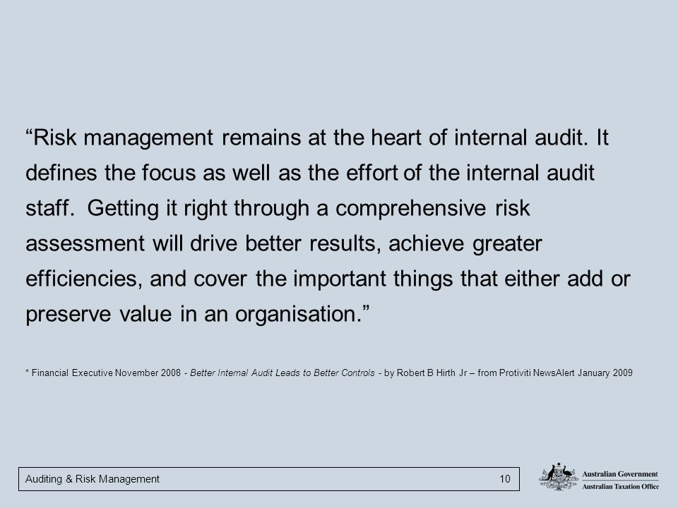 "Auditing & Risk Management 10 ""Risk management remains at the heart of internal audit. It defines the focus as well as the effort of the internal audi"