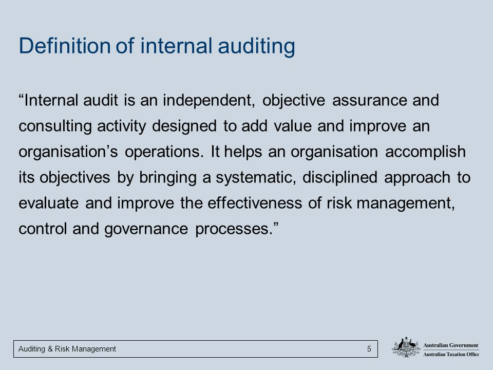 "Auditing & Risk Management 5 Definition of internal auditing ""Internal audit is an independent, objective assurance and consulting activity designed t"