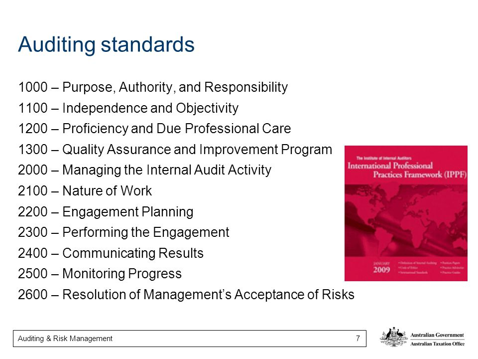 Auditing & Risk Management 7 Auditing standards 1000 – Purpose, Authority, and Responsibility 1100 – Independence and Objectivity 1200 – Proficiency a