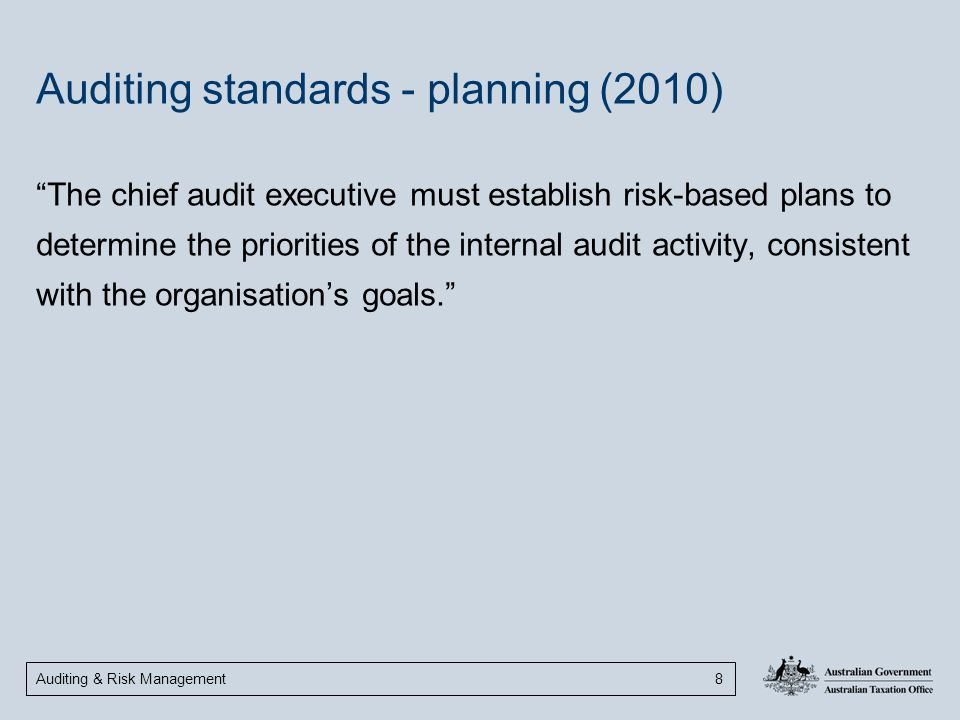 "Auditing & Risk Management 8 Auditing standards - planning (2010) ""The chief audit executive must establish risk-based plans to determine the prioriti"