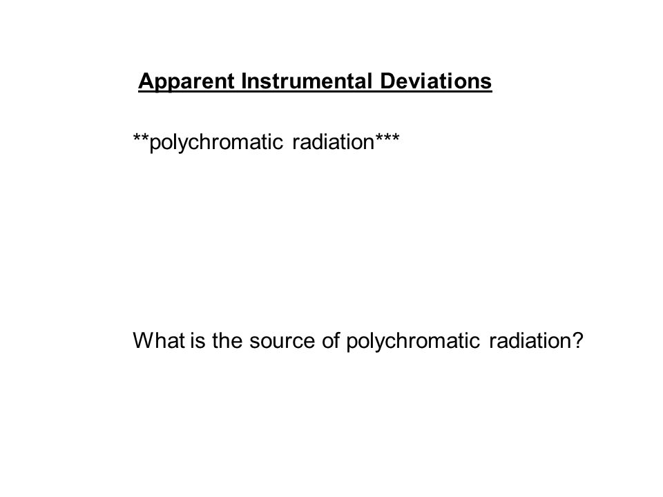 Apparent Instrumental Deviations **polychromatic radiation*** What is the source of polychromatic radiation