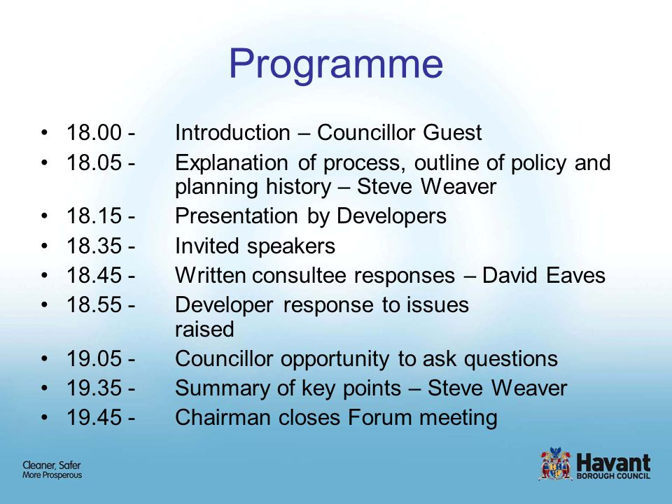 The purpose of the Forum is… To allow developer to explain development proposals directly to councillors, public & key stakeholders at an early stage To allow Councillors to ask questions Informs officer pre application discussions with developer Identify any issues that may be considered in any formal application.