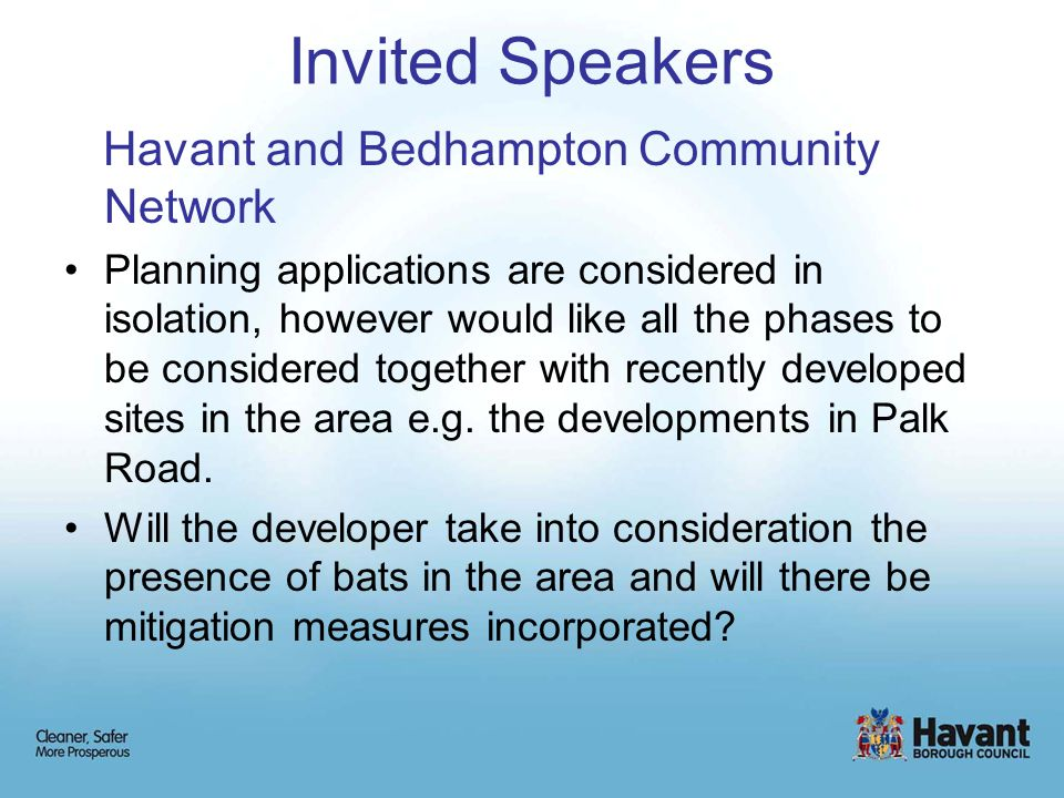 Invited Speakers Havant and Bedhampton Community Network Planning applications are considered in isolation, however would like all the phases to be considered together with recently developed sites in the area e.g.