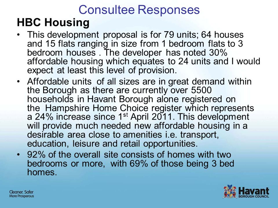 Consultee Responses HBC Housing This development proposal is for 79 units; 64 houses and 15 flats ranging in size from 1 bedroom flats to 3 bedroom houses.