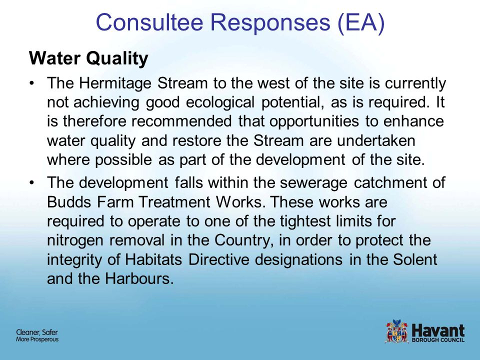 Consultee Responses (EA) Water Quality The Hermitage Stream to the west of the site is currently not achieving good ecological potential, as is required.