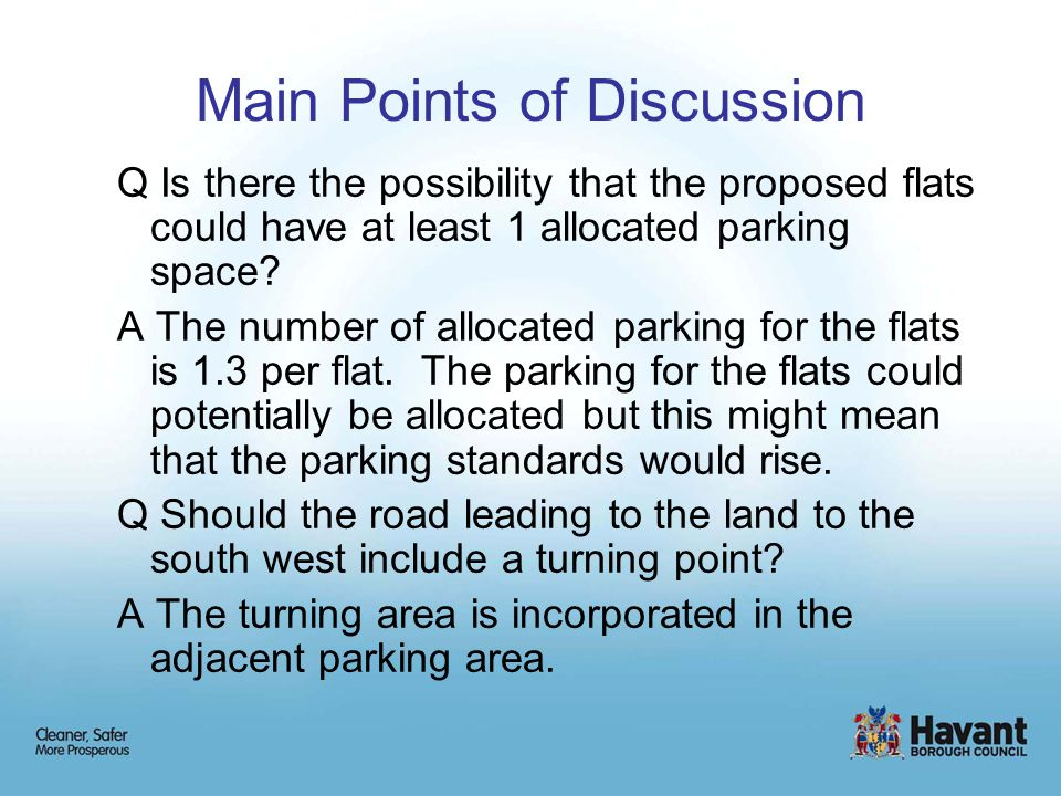 Main Points of Discussion Q Is there the possibility that the proposed flats could have at least 1 allocated parking space.