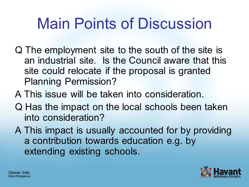 Main Points of Discussion Q The employment site to the south of the site is an industrial site.