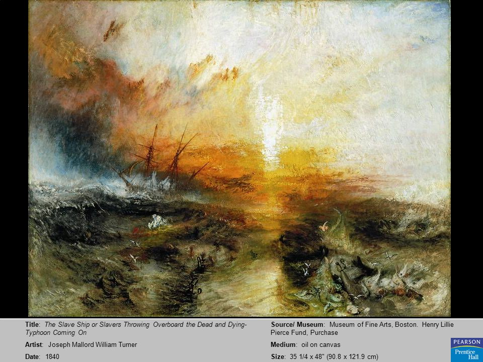 Title: The Slave Ship or Slavers Throwing Overboard the Dead and Dying- Typhoon Coming On Artist: Joseph Mallord William Turner Date: 1840 Source/ Museum: Museum of Fine Arts, Boston.
