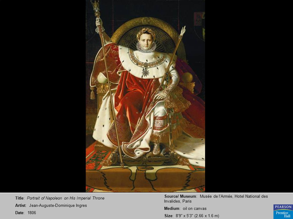 Title: Portrait of Napoleon on His Imperial Throne Artist: Jean-Auguste-Dominique Ingres Date: 1806 Source/ Museum: Musée de l Armée, Hotel National des Invalides, Paris Medium: oil on canvas Size: 8 9 x 5 3 (2.66 x 1.6 m)