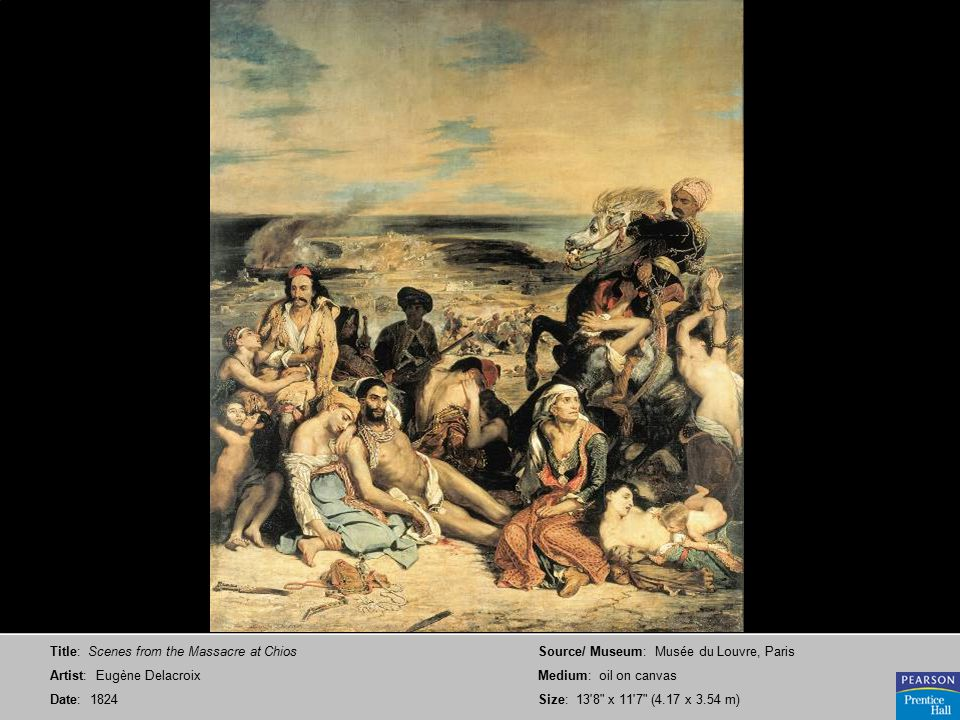 Title: Scenes from the Massacre at Chios Artist: Eugène Delacroix Date: 1824 Source/ Museum: Musée du Louvre, Paris Medium: oil on canvas Size: 13 8 x 11 7 (4.17 x 3.54 m)
