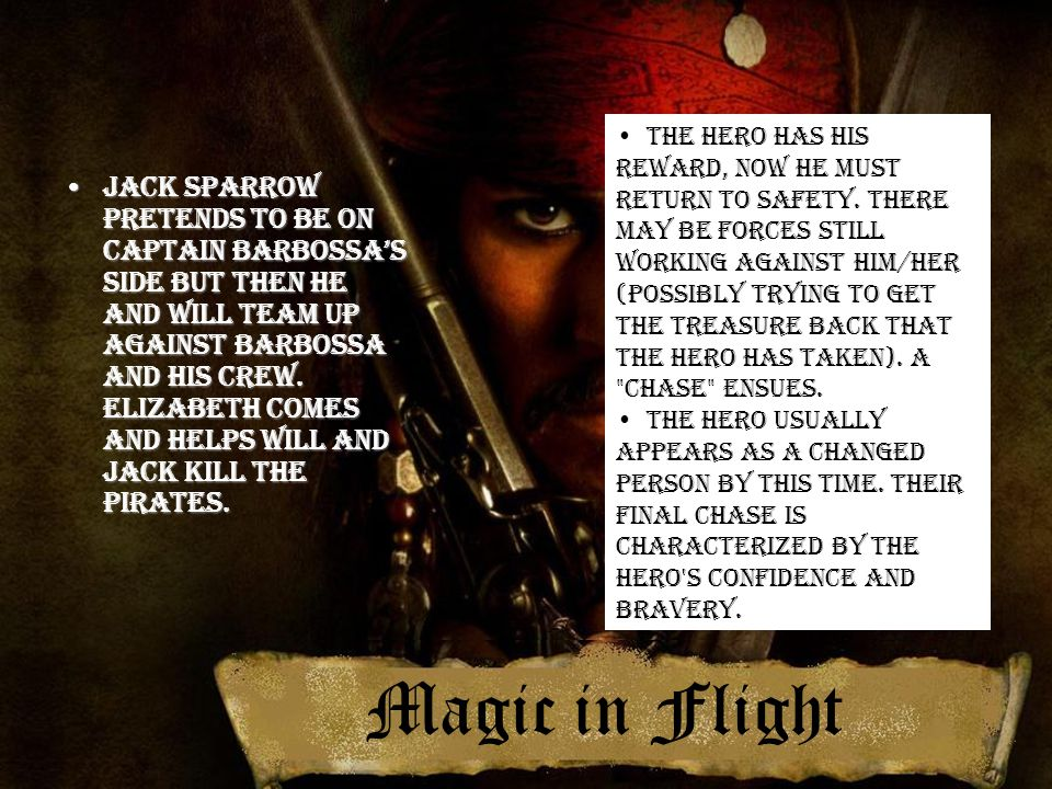 Magic in Flight Jack Sparrow pretends to be on Captain Barbossa's side but then he and Will team up against Barbossa and his crew. Elizabeth comes and