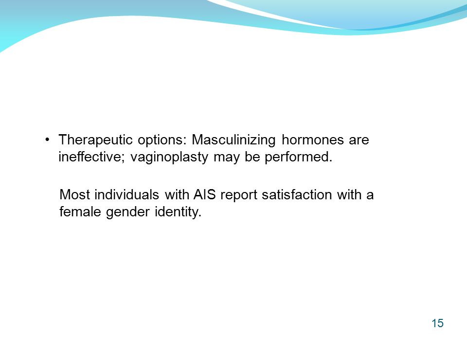 15 Therapeutic options: Masculinizing hormones are ineffective; vaginoplasty may be performed.