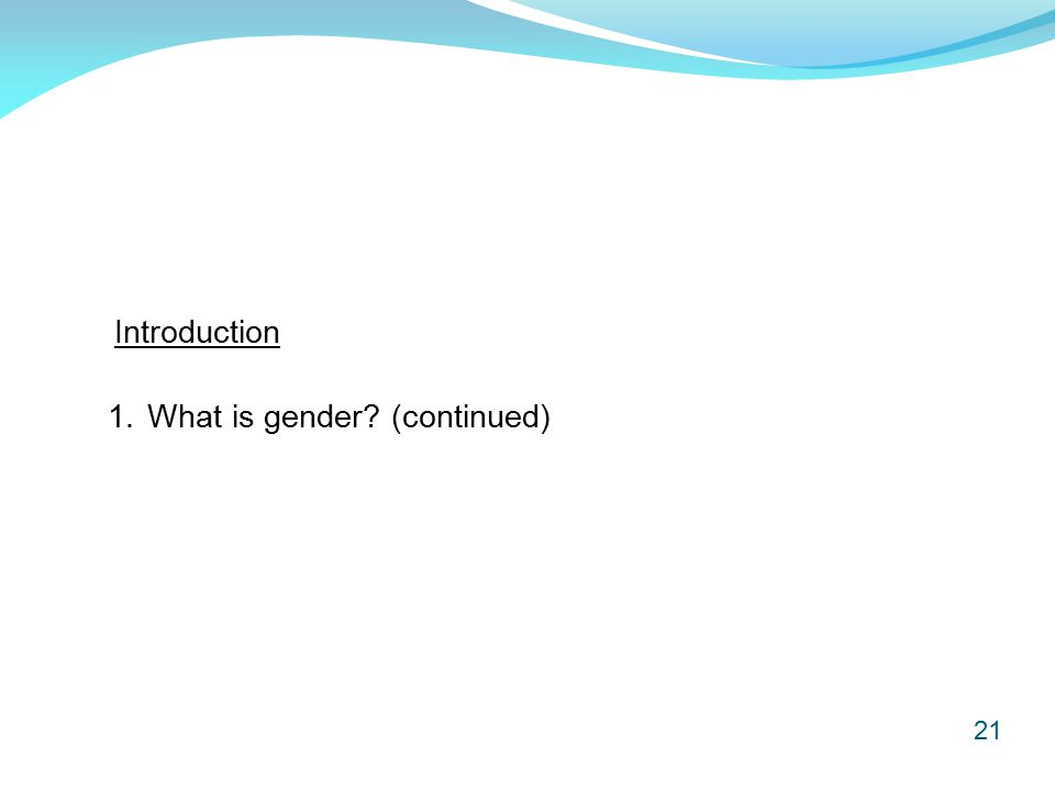 21 Introduction 1.What is gender (continued)