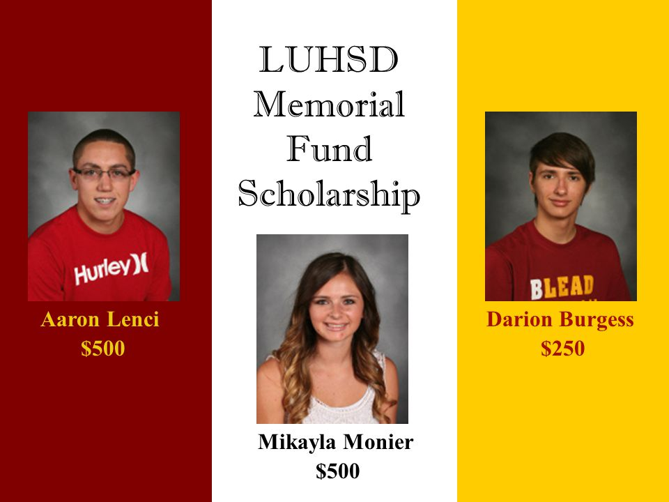 LUHSD Memorial Fund Scholarship Aaron Lenci $500 Mikayla Monier $500 Darion Burgess $250