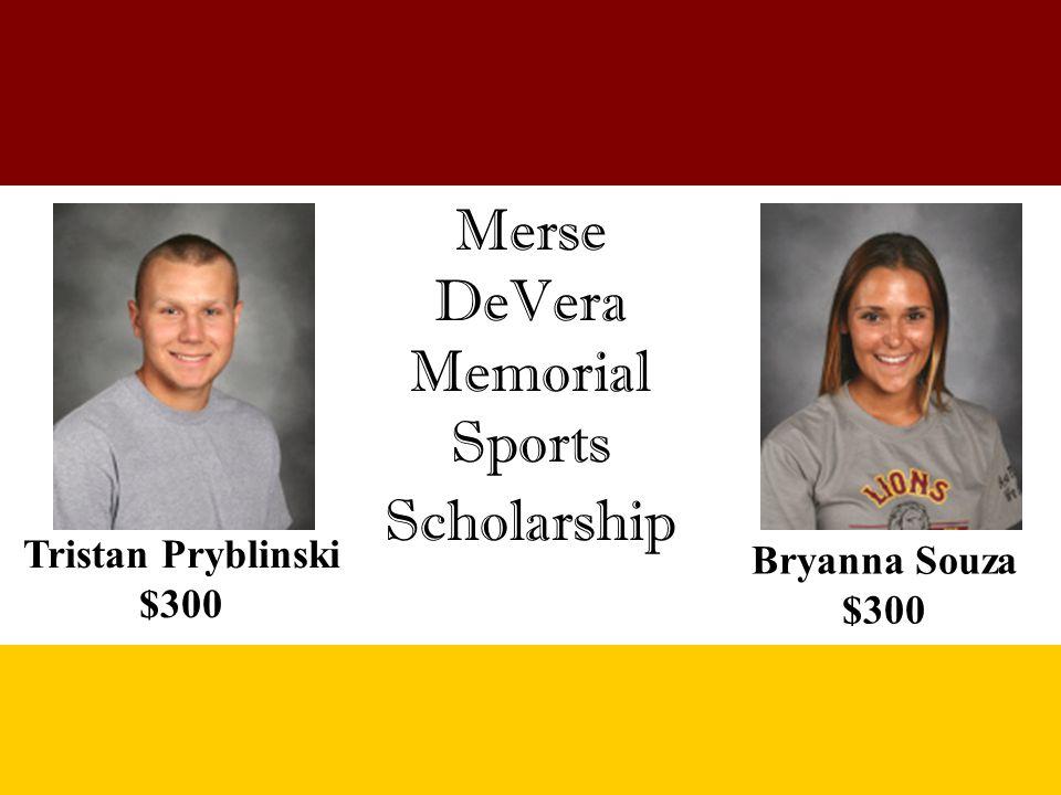 Merse DeVera Memorial Sports Scholarship Bryanna Souza $300 Tristan Pryblinski $300