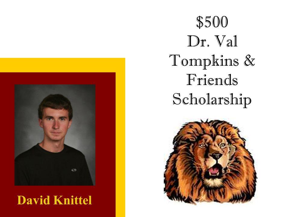 $500 Dr. Val Tompkins & Friends Scholarship David Knittel