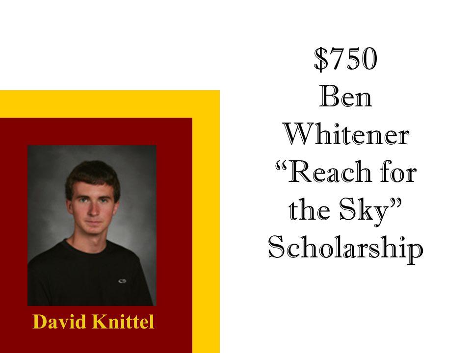 """$750 Ben Whitener """"Reach for the Sky"""" Scholarship David Knittel"""