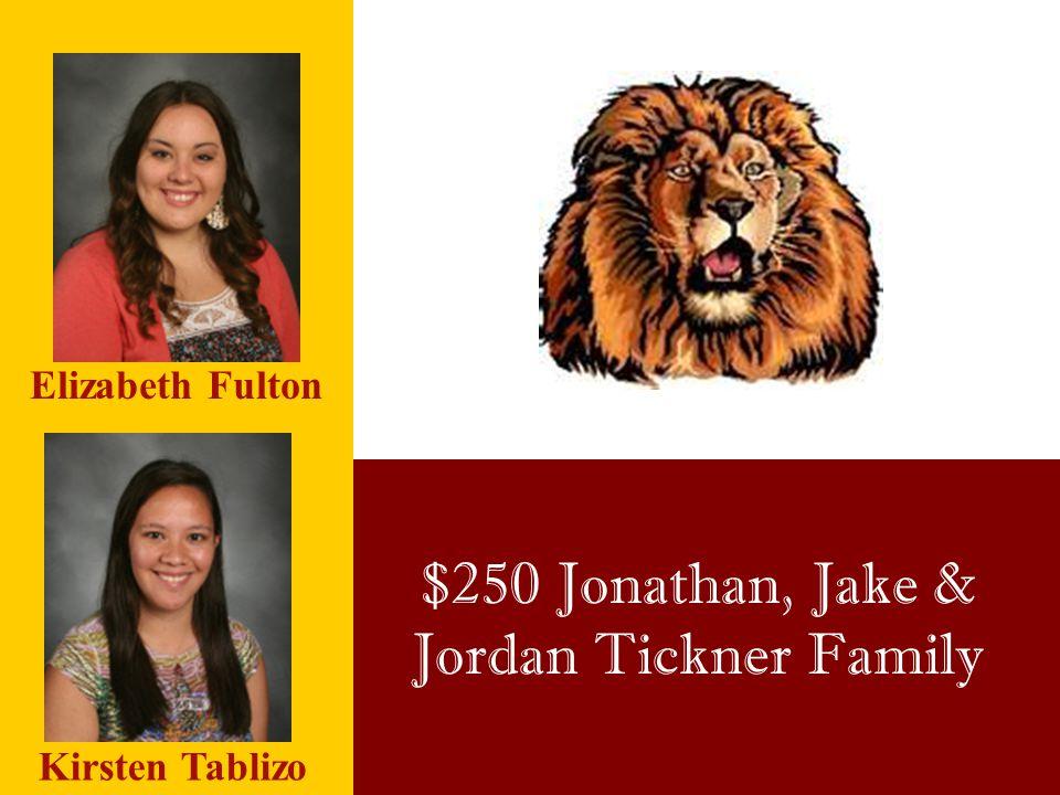 $250 Jonathan, Jake & Jordan Tickner Family Elizabeth Fulton Kirsten Tablizo