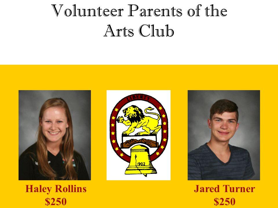 Volunteer Parents of the Arts Club Jared Turner $250 Haley Rollins $250