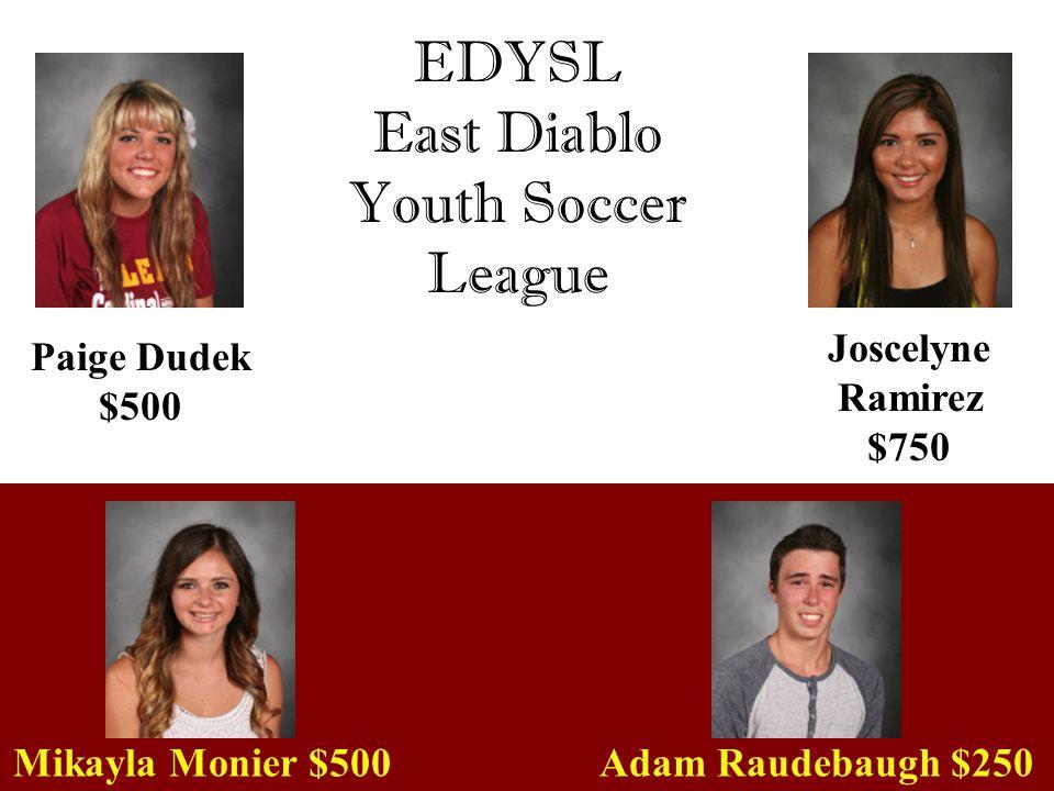 EDYSL East Diablo Youth Soccer League Joscelyne Ramirez $750 Paige Dudek $500 Mikayla Monier $500Adam Raudebaugh $250