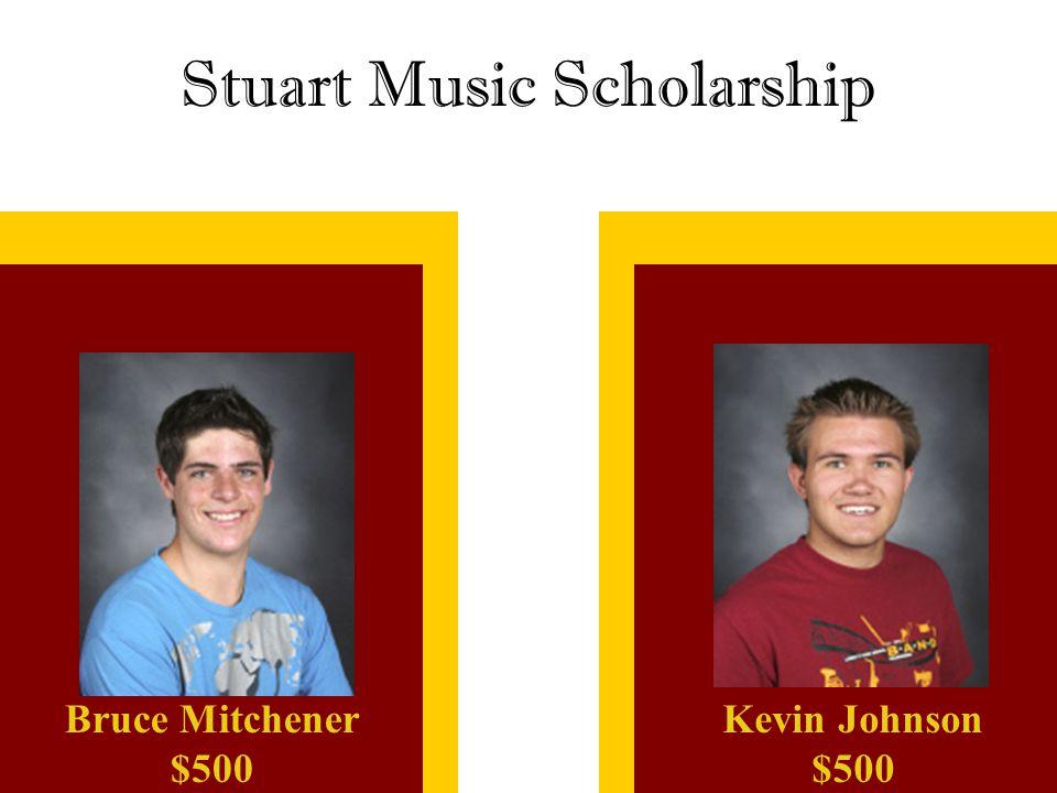 Stuart Music Scholarship Kevin Johnson $500 Bruce Mitchener $500
