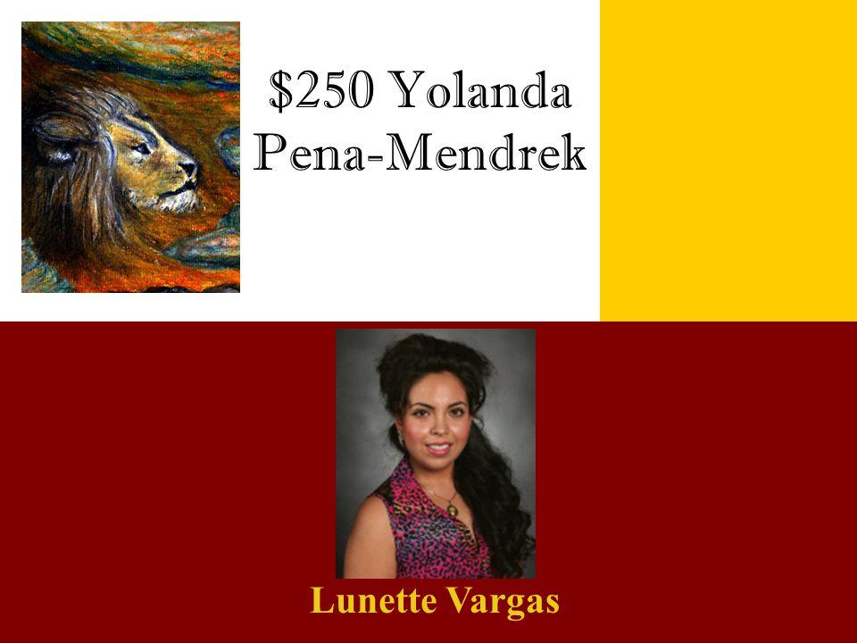 $250 Yolanda Pena-Mendrek Lunette Vargas