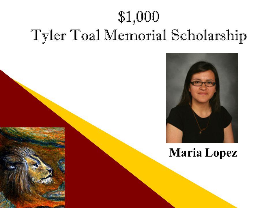 $1,000 Tyler Toal Memorial Scholarship Maria Lopez
