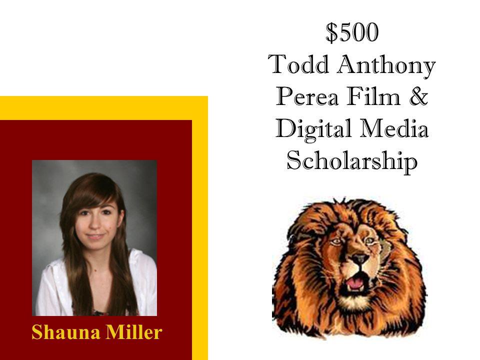 $500 Todd Anthony Perea Film & Digital Media Scholarship Shauna Miller