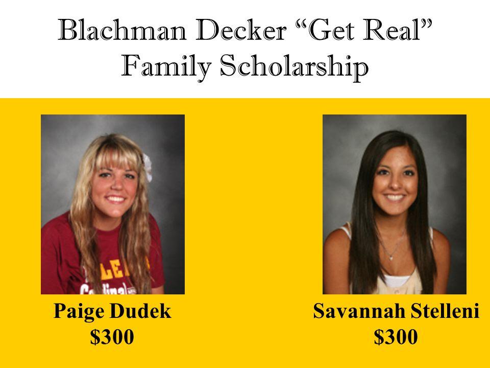 "Blachman Decker ""Get Real"" Family Scholarship Paige Dudek $300 Savannah Stelleni $300"