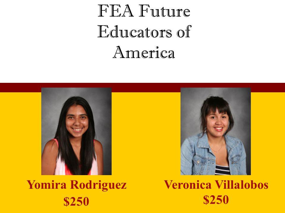 FEA Future Educators of America Yomira Rodriguez $250 Veronica Villalobos $250