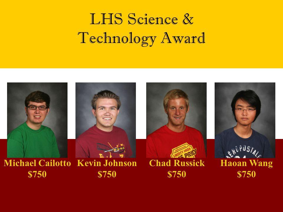 LHS Science & Technology Award Michael Cailotto $750 Chad Russick $750 Kevin Johnson $750 Haoan Wang $750