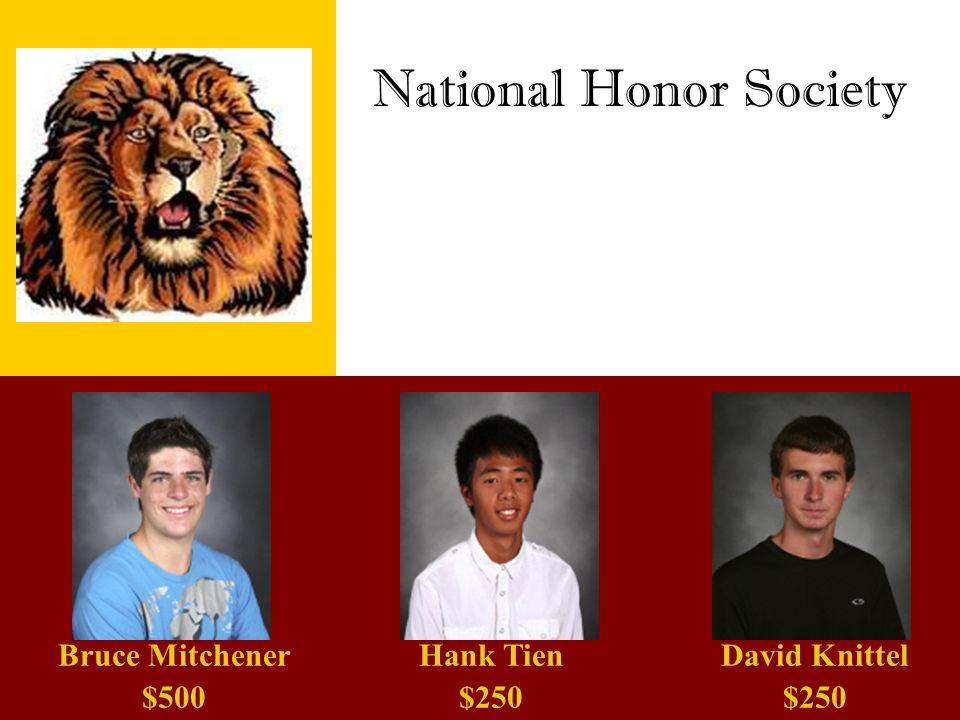 National Honor Society Bruce Mitchener $500 Hank Tien $250 David Knittel $250