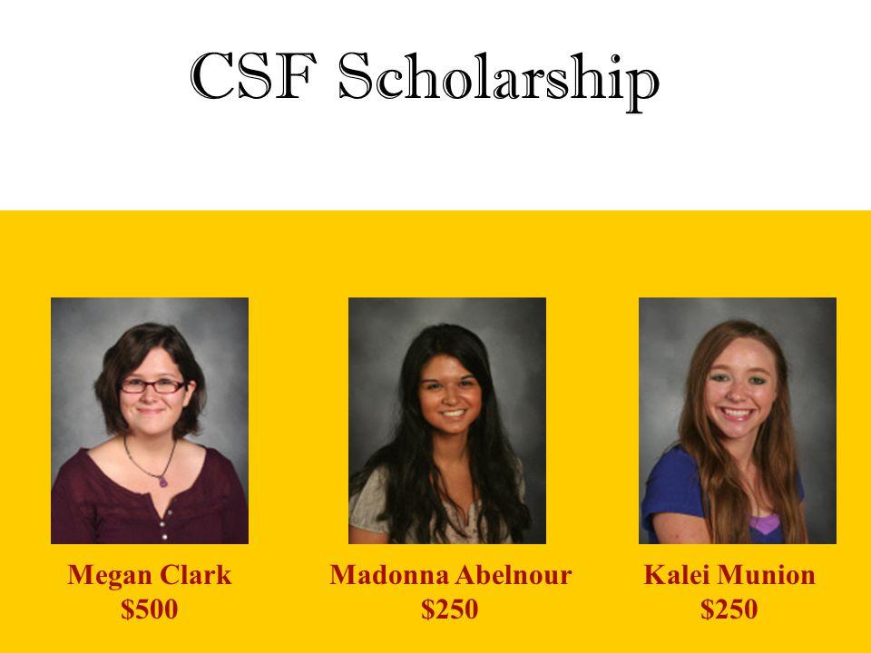 Madonna Abelnour $250 CSF Scholarship Megan Clark $500 Kalei Munion $250