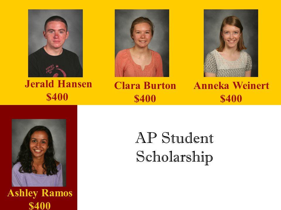 Jerald Hansen $400 AP Student Scholarship Clara Burton $400 Ashley Ramos $400 Anneka Weinert $400