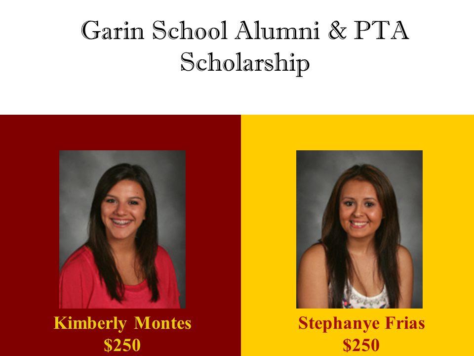Stephanye Frias $250 Kimberly Montes $250 Garin School Alumni & PTA Scholarship