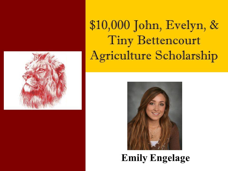 $10,000 John, Evelyn, & Tiny Bettencourt Agriculture Scholarship Emily Engelage