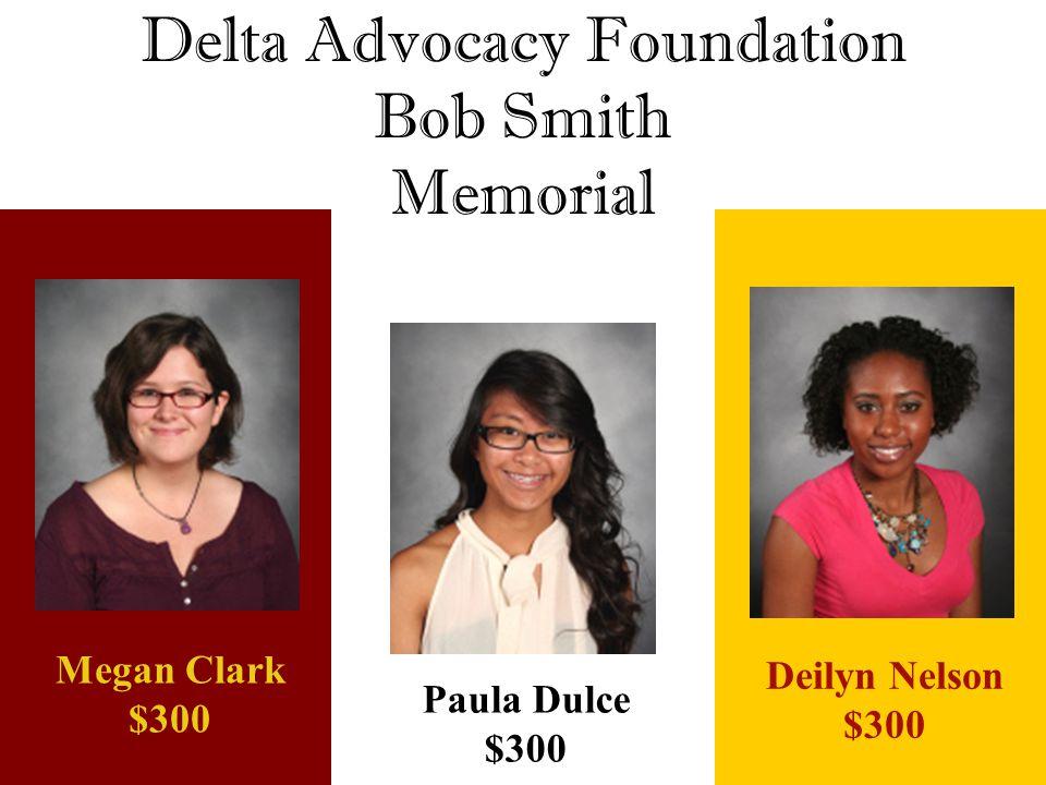 Delta Advocacy Foundation Bob Smith Memorial Deilyn Nelson $300 Megan Clark $300 Paula Dulce $300