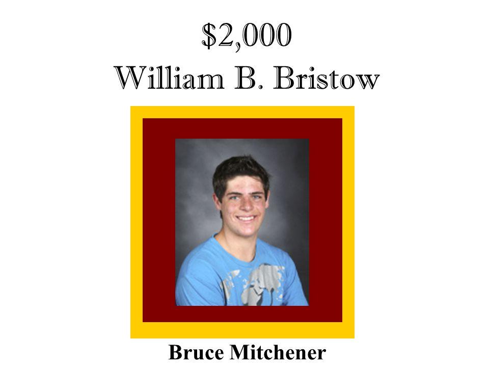 $2,000 William B. Bristow Bruce Mitchener