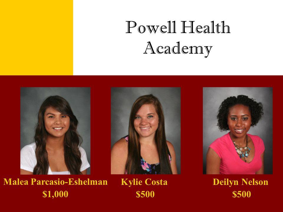 Powell Health Academy Malea Parcasio-Eshelman $1,000 Kylie Costa $500 Deilyn Nelson $500