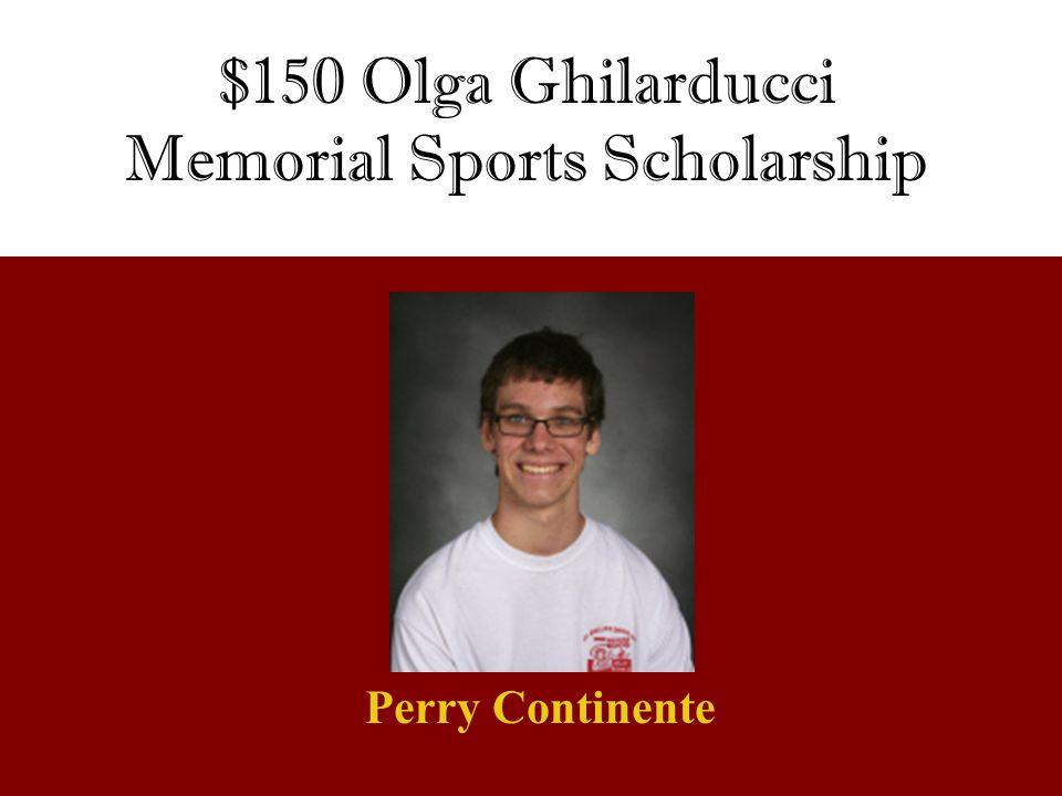 Perry Continente $150 Olga Ghilarducci Memorial Sports Scholarship