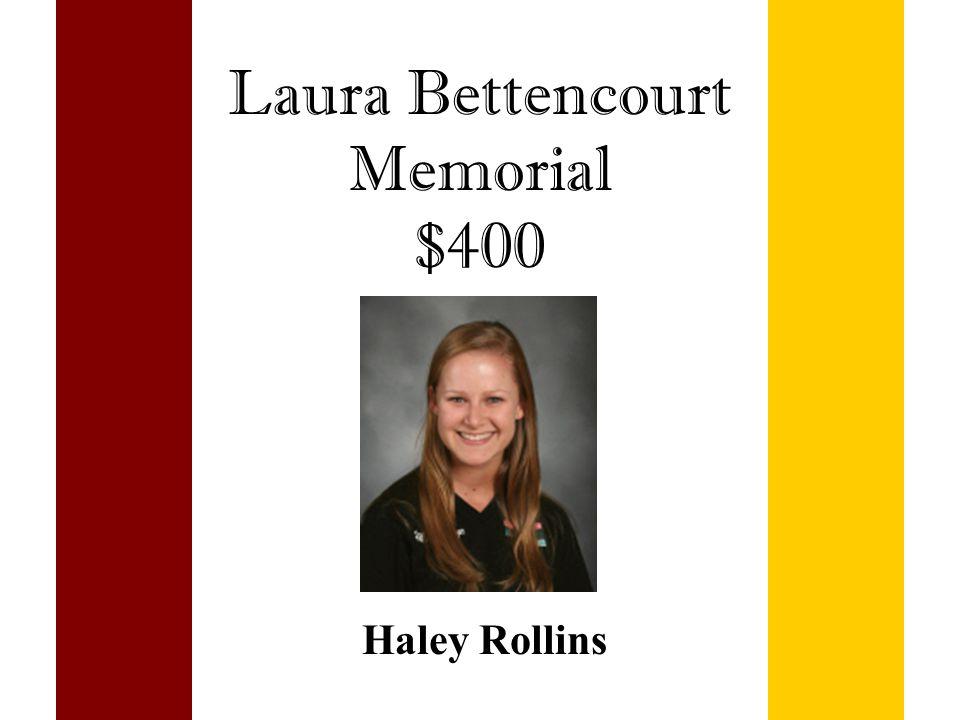 Laura Bettencourt Memorial $400 Haley Rollins