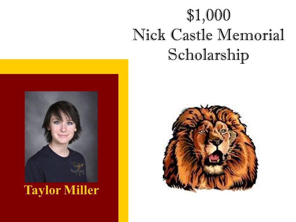 $1,000 Nick Castle Memorial Scholarship Taylor Miller