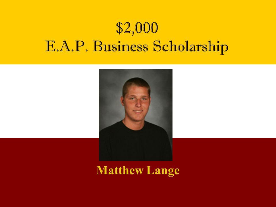 Matthew Lange $2,000 E.A.P. Business Scholarship
