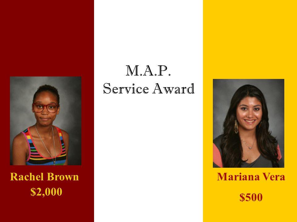 M.A.P. Service Award Mariana Vera $500 Rachel Brown $2,000