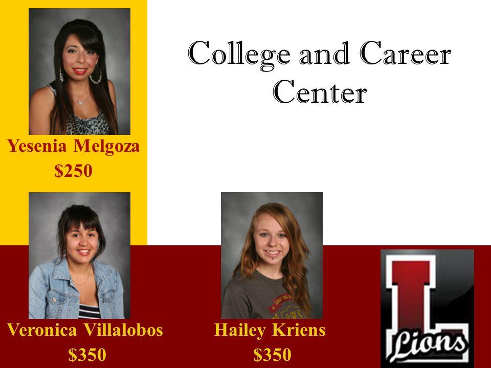 College and Career Center Yesenia Melgoza $250 Veronica Villalobos $350 Hailey Kriens $350