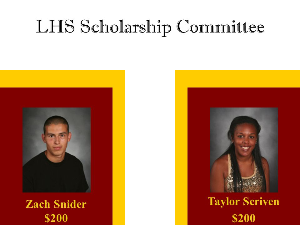 LHS Scholarship Committee Taylor Scriven $200 Zach Snider $200