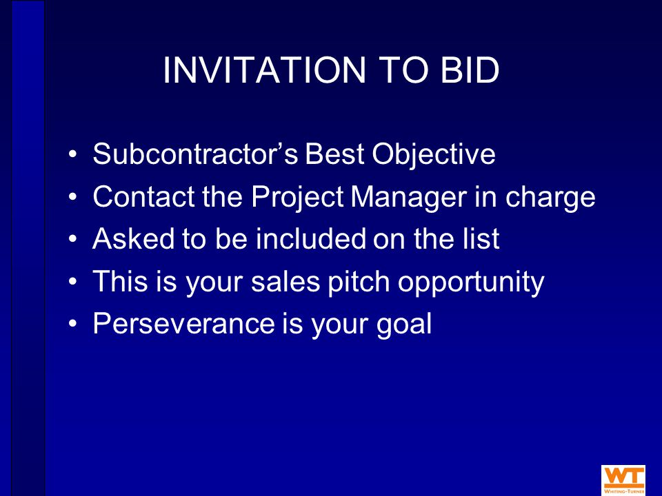 INVITATION TO BID Subcontractor's Best Objective Contact the Project Manager in charge Asked to be included on the list This is your sales pitch opportunity Perseverance is your goal